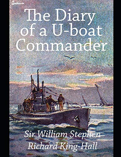 The Diary of a U- Boat Commander: A Fantastic Story of Non- Fiction History