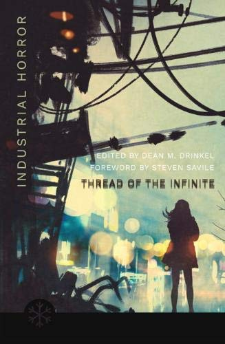 The Thread of the Infinite: Tales of Industrial Horror (Snowbooks Anthologies)