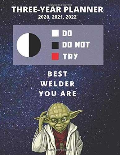 3 Year Monthly Planner For 2020, 2021, 2022 | Best Gift For Welder | Funny Yoda Quote Appointment Book | Three Years Weekly Agenda Logbook For ... Plan | Weld Goals & Fabrication Tracking Plan
