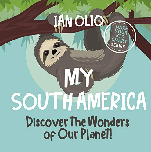 My South America: Discover the Wonders of Our Planet! Book For Kids Ages 3-8.