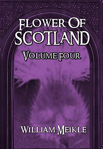 Flower of Scotland: Volume Four (The William Meikle Chapbook Collection 25)