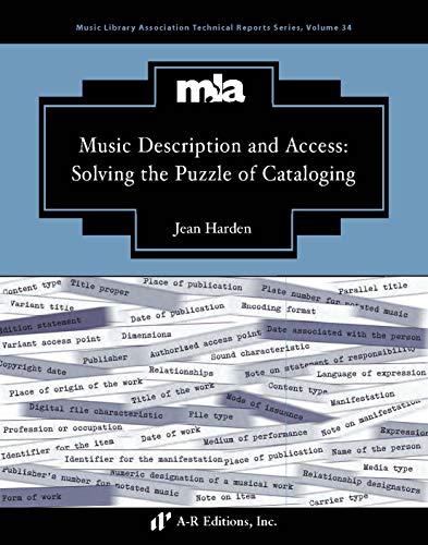 Music Description and Access: Solving the Puzzle of Cataloging (Music Library Association Technical Reports (Lanham, Md.), no. 34)