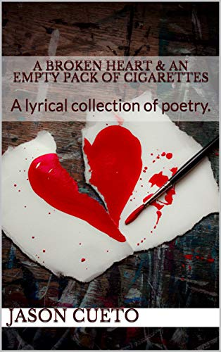 A Broken Heart & an Empty Pack of Cigarettes: A lyrical collection of poetry.