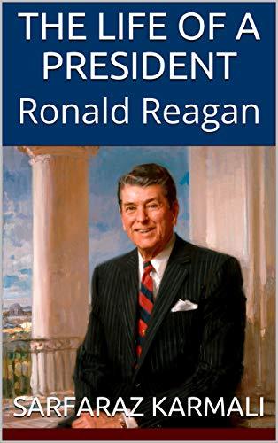 The Life of a President: Ronald Reagan