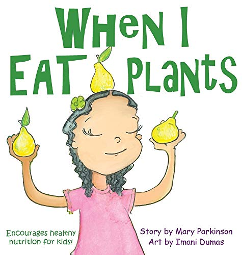 When I Eat Plants: Encourages Healthy Nutrition for Children