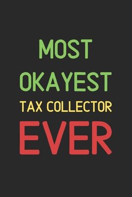 Most Okayest Tax Collector Ever: Lined Journal, 120 Pages, 6 x 9, Funny Tax Collector Notebook Gift Idea, Black Matte Finish