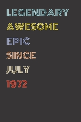 Legendary Awesome Epic Since July 1972 - Birthday Gift For 47 Year Old Men and Women Born in 1972: Blank Lined Retro Journal Notebook, Diary, Vintage Planner