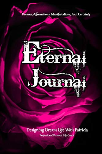 Eternal Journal, Dreams, Affirmations, And Certainty: Designing Dream Life With Patricia, Professional Personal Life Coach