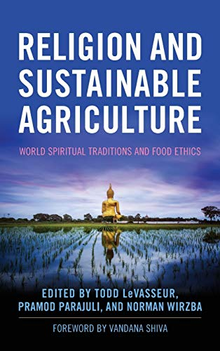 Religion and Sustainable Agriculture: World Spiritual Traditions and Food Ethics