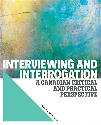 Interviewing and Interrogation, A Canadian critical and practical perspective
