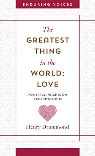 The Greatest Thing in the World: Love: Powerful Insights on 1 Corinthians 13 with Other Classic Addresses