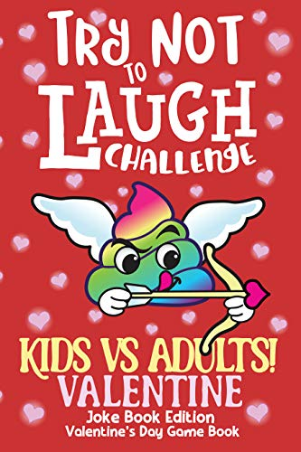 Try Not to Laugh Challenge Kids vs Adults! Valentine Joke Book Edition Valentine's Day Game Book: Game for Boys, Girls, Sisters, Brothers, Mom & Dad, 5, 6, 7, 8, 9, 10, 11, 12 years old Gift Book