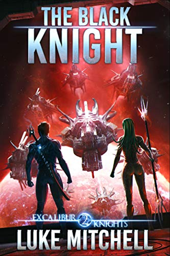 The Black Knight: An Arthurian Space Opera Adventure (The Excalibur Knights Saga Book 2)