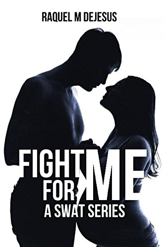Fight for Me (A SWAT Series)