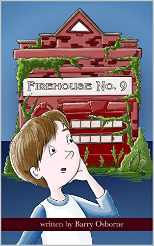 Firehouse No. 9: Adventure for 8, 9, 10,11, 12 year olds. Firefighters, ghosts, time travel, heroes, middle grade reader, fantasy, action, children