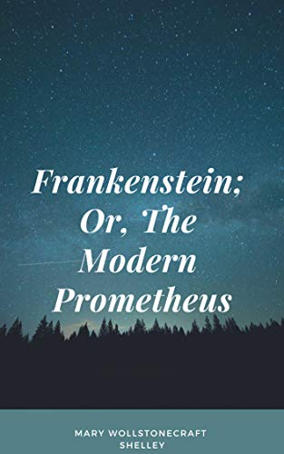 Frankenstein� Or, The Modern Prometheus