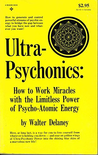Ultra-Psychonics : How to Work Miracles with the Limitless Power of Psycho-Atomic Energy