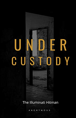 Under Custody (The Illuminati Hitman Book 3)