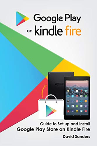 Google Play on Kindle Fire: Guide To Set Up and Install Google Play Store on Kindle Fire