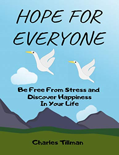 Hope for Everyone - Be FREE From Stress and Discover Happiness In Your Life (stress management for beginners): stress management for men,women, teens, teenagers, moms, boys, girls, parents, dads