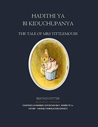 Hadithi ya Bi Kiduchupanya: The Tale of Mrs Tittlemouse: Bilingual Version
