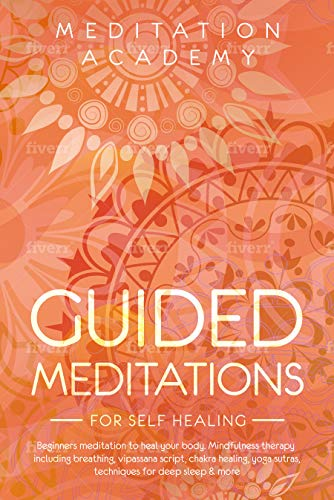 Guided Meditations for Self Healing: Beginners meditation to heal your body. Mindfulness therapy including breathing, vipassana script, chakra healing, yoga sutras, techniques for deep sleep & more