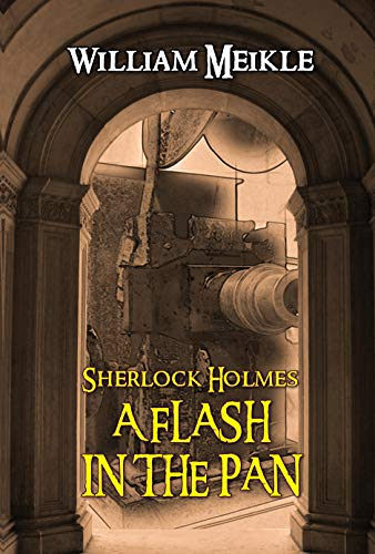Sherlock Holmes: A Flash In The Pan: Three canonical Sherlock Holmes stories (The William Meikle Chapbook Collection 27)