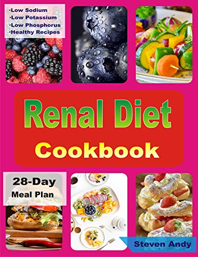 Renal Diet Cookbook : Low Sodium, Low Potassium, Low Phosphorus Healthy Recipes To Avoid Dialysis And Stay Healthy