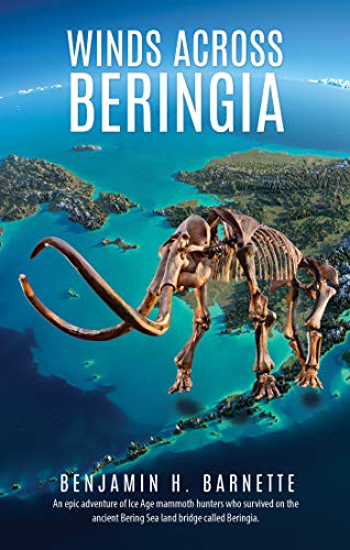 Winds Across Beringia: An epic adventure of Ice Age mammoth hunters who survived on the ancient Bering Sea land bridge called Beringia.