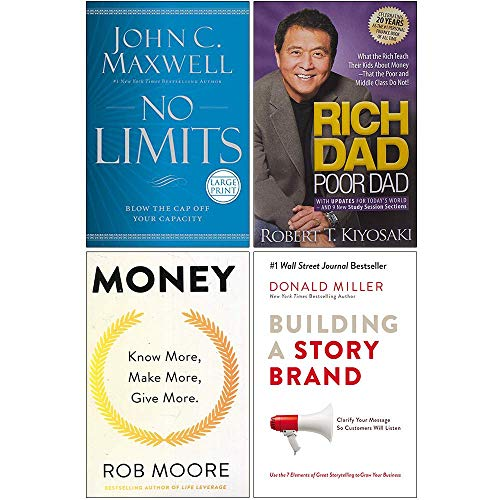No Limits John Maxwell [Hardcover], Rich Dad Poor Dad, Money Know More Make More Give More, Building a StoryBrand 4 Books Collection Set