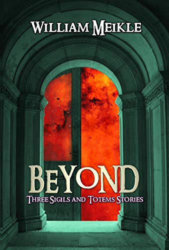 Beyond: Three Sigils and Totems stories (The William Meikle Chapbook Collection 29)