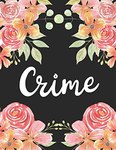 Crime: 1 Subject 100 Pages College Ruled 8.5 x 11 Composition Notebook Journal for School Classes - Criminal Justice Teachers, Students, TAs, Flowers, Cute, Pretty