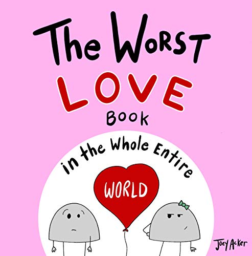 The Worst Love Book in the Whole Entire World: A fun and silly children's book for kids and adults about the power of love. (Entire World Books 4)