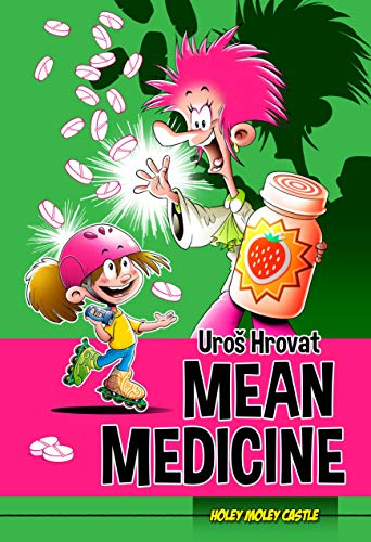 Mean Medicine: Health Is Wealth - Because There Is No Magic Pill (Holey Moley Castle Book 5)