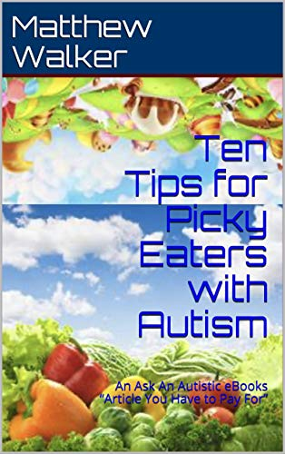 "Ten Tips for Picky Eaters with Autism: An Ask An Autistic eBooks ""Article You Have to Pay For"""