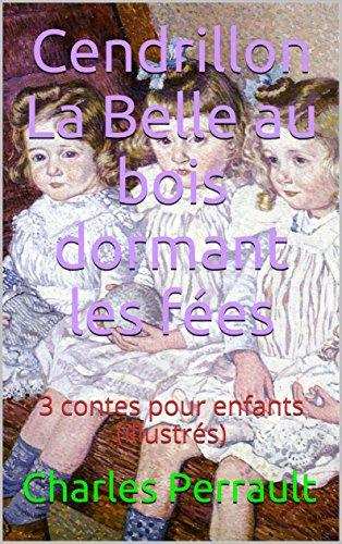 Cendrillon, La Belle au bois dormant, les fées: 3 contes pour enfants