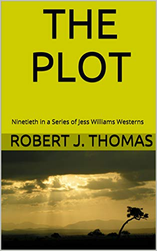 THE PLOT: Ninetieth in a Series of Jess Williams Westerns (A Jess Williams Western Book 90)
