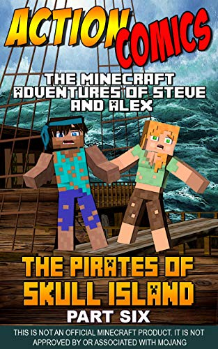Action Comics: The Minecraft Adventures of Steve and Alex: The Pirates of Skull Island – Part Six (Conclusion) (Minecraft Steve and Alex Adventures Book 43)