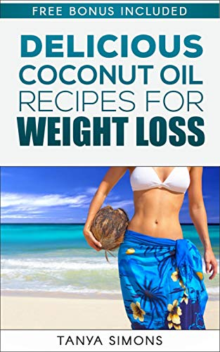 Coconut Oil:60 Most Delicious Coconut Oil Recipes For A Perfect Weight Loss + Reduce Belly Fat and Amazing Health You Never Knew.: Reduce Belly Fat & Amazing ... and Spices with Coconut oil recipes Book 1)
