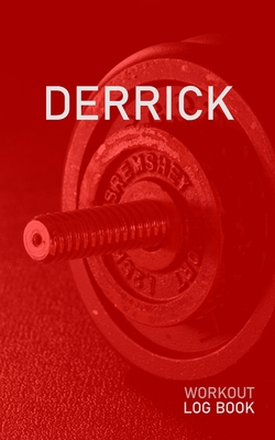 Derrick: Blank Daily Health Fitness Workout Log Book - Track Exercise Type, Sets, Reps, Weight, Cardio, Calories, Distance & Time - Record Stretches Warmup Cooldown & Water Intake - Personalized First Name Initial D Red Dumbbell Cover