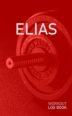 Elias: Blank Daily Health Fitness Workout Log Book - Track Exercise Type, Sets, Reps, Weight, Cardio, Calories, Distance & Time - Record Stretches Warmup Cooldown & Water Intake - Personalized First Name Initial E Red Dumbbell Cover