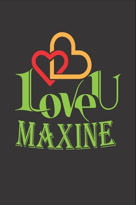 I Love You Maxine: Fill In The Blank Book To Show Love And Appreciation To Maxine For Maxine's Birthday Or Valentine's Day To Write Reasons Why You Love Maxine