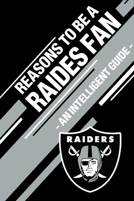 Reasons To Be a Raiders Fan: A funny, blank book, gag gift for Oakland Raiders fans; or a great coffee table addition for all Raiders haters!
