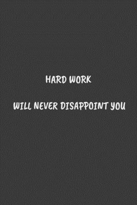 Hard work will never disappoint you: journal and composition book - notebook - Large (6 x9 Inches) - 120 Pages -