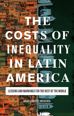 The Costs of Inequality in Latin America: Lessons and Warnings for the Rest of the World
