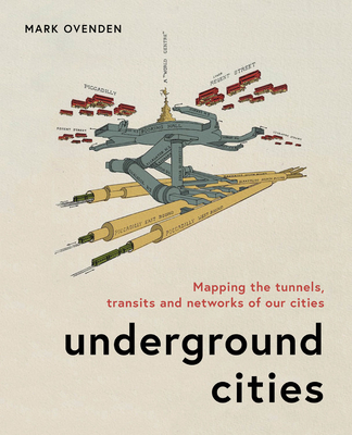 Underground Cities: Mapping the tunnels, transits and  networks of our cities