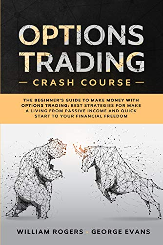Options Trading Crash Course: The Beginner's Guide to Make Money with Options Trading: Best Strategies for Make a Living from Passive Income and Quick Start to Your Financial Freedom
