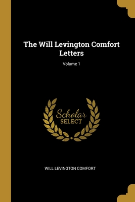 The Will Levington Comfort Letters; Volume 1