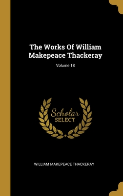 The Works Of William Makepeace Thackeray; Volume 18