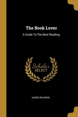 The Book Lover: A Guide To The Best Reading,